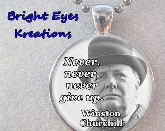 XMAS in JULY SALE Never Give Up Inspirational Quote Winston Churchill Pendant or Key Chain Custom Made Faith Inspiration Student Illness