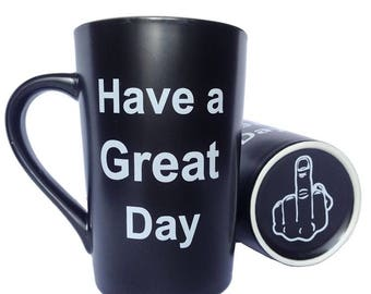 Coffee Mug Have a Great Day with Middle Finger on the Bottom  gifts for her, gifts for him, Christmas gift