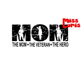 MOM the Mom  veteran  the hero Distressed  SVG Cut file  Cricut explore file t shirt decal Army  military