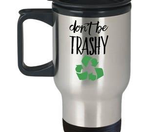 Recycle Mug - Don't Be Trashy - 14 oz Travel Mug