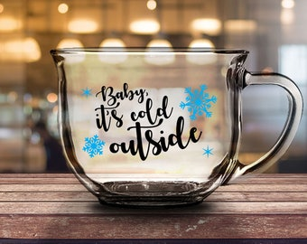 Baby It's Cold Outside - 16 oz CLEAR GLASS MUG - Girlfriend gift, Friend Gift, Christmas Gift, Cold weather