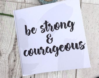 Christian 'Be Strong & Courageous' Greetings Card - Blank Card - Greetings Card - Christian Encouragement Card
