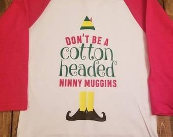 Don't Be a Cotton Headed Ninny Muggins funny elf Christmas movie shirt