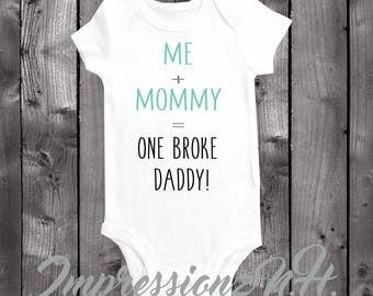 Me + Mommy = Broke Daddy - Funny baby onesie, funny baby bodysuit