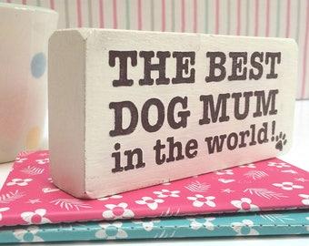 The Best Dog Mum in the World handmade wooden block sign, dog lover gift, dog plaque, white, 180g