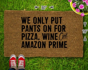 We Only Put Pants On For Pizza, Wine and Amazon Prime Coir Doormat - 18x30 - Welcome Mat - House Warming - Mud Room - Gift - Custom