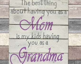 The best thing about having you as a mom- signs, signs for home, signs with sayings, signs with quotes, wood signs, gifts for mom,
