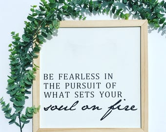 Be Fearless in the Pursuit of What Sets Your Soul on Fire - Framed Canvas Print