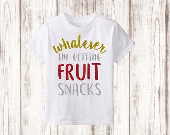 Funny Toddler Shirt / Whatever Im Getting Fruit Snacks / Funny Girl Toddler Shirt / Funny Boy Toddler Shirt / Whatever / Funny Baby Shirt
