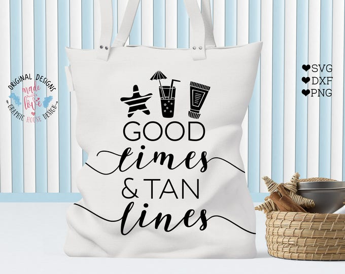 Good times and tan lines svg cutting file, beach svg, tan lines svg, summer svg, girls svg, vacation svg, t-shirt svg, nautical svg, iron on