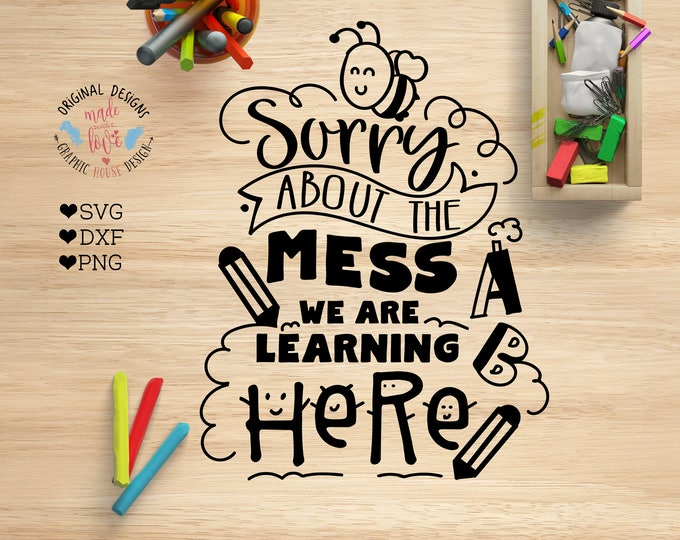 Back to School SVG, Kindergarten Preschool Cut File in SVG dxf PNG, Sorry About The Mess We Are Learning Here Cut File, School Printable