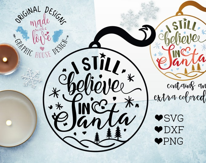 Santa svg file, I still believe in Santa Cut File in SVG, DXF, PNG, Santa Printable File, Christmas Ball svg, Santa quotes, Christmas svg