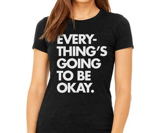 Everything's Going To Be Okay T-shirt