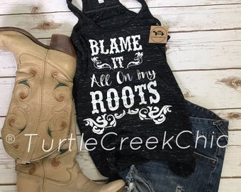 Blame it All on My Roots Tank, Garth Brooks Tank, Blame, Roots, Country, Song, Statement Tank, Womens Tank, Cute Tank