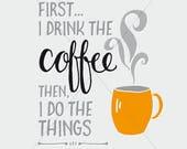 Custom First I Drink The Coffee Print