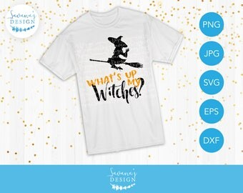 What's Up My Witches SVG, Funny Halloween SVG, Funny Quote Cut File, Witch SVG Files, Witch Cut Files, Halloween Witch Svg, Svg, Cut File