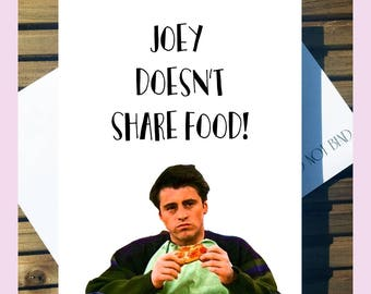 Friends Birthday/Greetings Love Card 'Joey Doesn't Share Food!' Joey A5 With Envelope