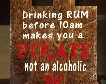 Drinking before 10am makes you a Pirate,  not an alcoholic stained pallet wall decor sign