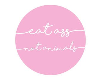 "Eat Ass Not Animals Pink Cursive 1.25"" Pinback Button - Vegan, Vegetarian, Animal Rights, Animal Liberation, Veganism, Activism"