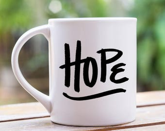 Coffee Mug, Mug, Coffee Mugs, Hope Mug, For Her, Mom Gifts, Friend Gifts, Best Friend Gifts, Faith Gift, 11 oz Mug, Inspirational Mug