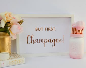 """But first, Champagne! - Gold Real Foil Custom Print  - Gold foil  - Rose Gold - Foil Print - Gold Foil - A4 - 8x10"""" - Alcohol Quotes -"""