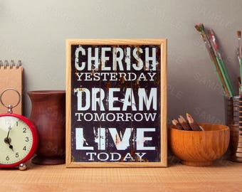 Cherish Yesterday,Dream Tomorrow, Live Today,Inspirational Quote, Printable Quote,Instant Download, Digital Quote