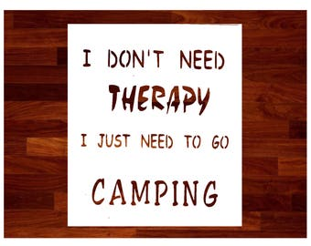 Camping Stencil - I Don't Need Therapy - I  Need To Go Camping Custom Reusable Stencil