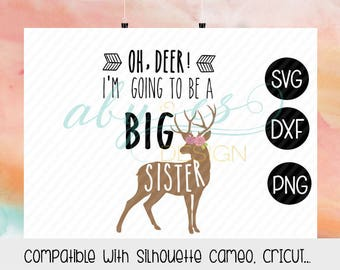 Oh Deer I'm going to be a Big Sister SVG, Dxf, Png, Jpg, Deer Big Sister, Silhouette, Cameo