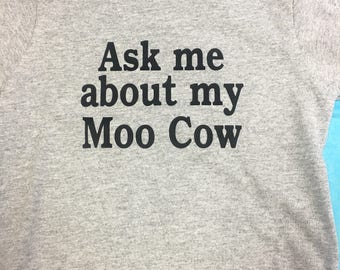 Ask me about my moo cow
