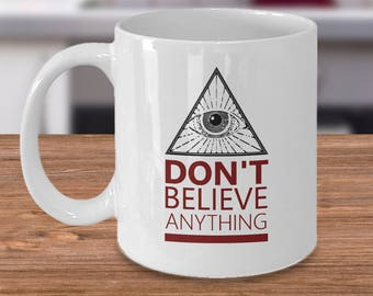 All Seeing Eye - Illuminati Mug - Don't Believe Anything - Conspiracy Theory Mug