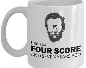 Funny Hipster Present - Abraham Lincoln - So Four Score and Seven Years Ago - Hipster Mug - Hipster Gift
