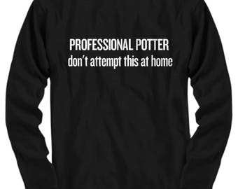 Funny Pottery Gift - Professional Potter - Long Sleeve Tee