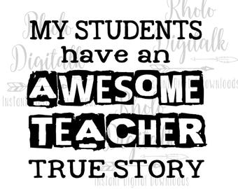 My student have an awesome teacher true story-Instant Digital Download