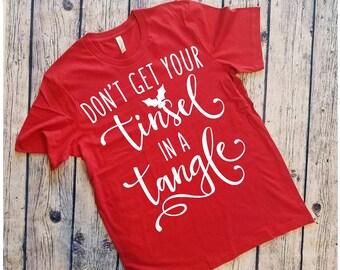 Funny Christmas Shirt, Christmas Shirt, Funny Shirt, Funny Holiday Shirt, Holiday Shirt, Don't Get Your Tinsel In A Tangle, Tinsel Tangled