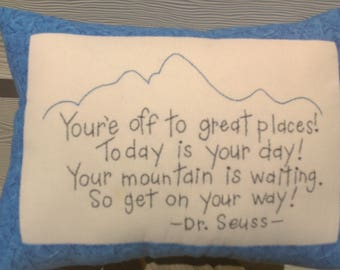 You're off to good places.. your mountain is waiting...Dr. Suess embroderied pillow