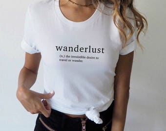 Wanderlust  Definition Shirt | Travel Shirt, Tumblr Clothing, Road Trip Shirt, Aesthetic Clothing, Women's Graphic Tee Slogan Tee Cute Shirt