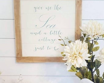 Give me the sea and a little cottage just to be Shiplap-Wood Sign