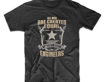 All Men Are Created Equal But Then Some Become Engineers T-Shirt