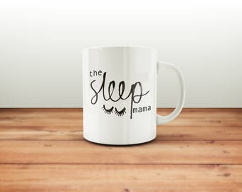 The Sleep Mama Mug / Gift for Mom / New Mom Gift / Mama Mug / Mother Mug / Mother's Day Gift / Gift for Mommy / New Mommy Mug / Nap Mug