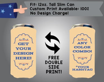 Get Your Design Here 12 oz Tall Slim Can Custom Cooler Double Side Print (12TSC-Custom02)