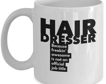 Hair Dresser because freakin' awesome is not an official job title - Unique Gift Coffee Mug