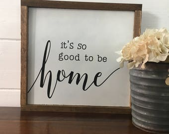 It's so good to be home - Wooden Sign