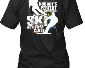 You Can Ski You're Pretty Close T Shirt, I Love Skiing T Shirt