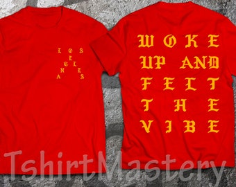 Woke up and felt the vibe, Los Angeles, pablo red shirt, I Feel Like Pablo shirt.