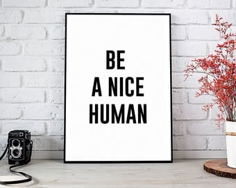 Printable Art, Wall Art Print, Instant Download, Printable Quotes, Home Decor, Motivational Art, Printable Wall Art, Be A Nice Human