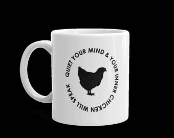 Quiet Your Mind & Your Inner Chicken Will Speak Mug