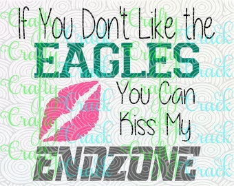 If You Don't Like the Eagles You Can Kiss My End zone SVG, DXF, PNG - Digital Download for Silhouette Studio, Cricut Design Space