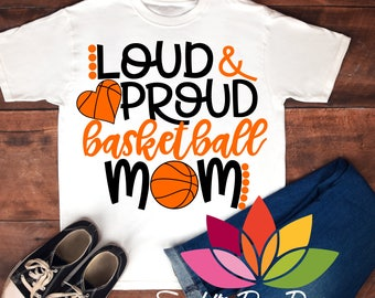 Sports, Basketball SVG, DXF, Loud and Proud, Basketball Mom SVG, basketball heart, Shirt, decal, design, cut file, silhouette cameo, cricut