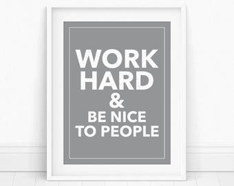 Work Hard & Be Nice to People - Work Hard Be Nice, Inspirational Typography Print, Work Hard Poster, Cubicle Accessories, Printable Art