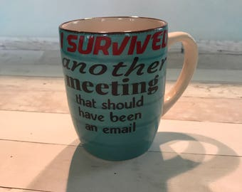 """Blue mug- """"I survived another meeting that should have been an email"""" Boss's Day Administrative Professionals Day Office Humor"""